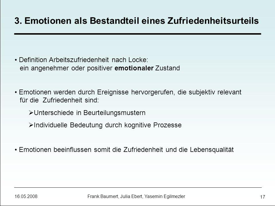 16.05.2008 Frank Baumert, Julia Ebert, Yasemin Egilmezler 17 3. Emotionen als Bestandteil eines Zufriedenheitsurteils Definition Arbeitszufriedenheit