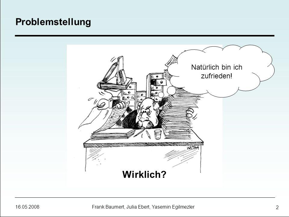 16.05.2008 Frank Baumert, Julia Ebert, Yasemin Egilmezler 3 Problemstellung Ausgewählte Fragestellungen: Welche Aussagekraft haben Zufriedenheitsurteile.
