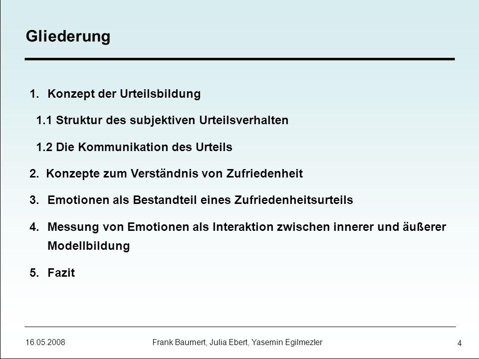 16.05.2008 Frank Baumert, Julia Ebert, Yasemin Egilmezler 4 Gliederung 1.Konzept der Urteilsbildung 1.1 Struktur des subjektiven Urteilsverhalten 1.2