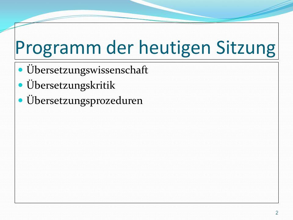 Programm der heutigen Sitzung Übersetzungswissenschaft Übersetzungskritik Übersetzungsprozeduren 2