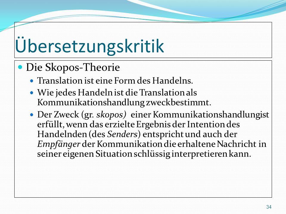 Übersetzungskritik Die Skopos-Theorie Translation ist eine Form des Handelns. Wie jedes Handeln ist die Translation als Kommunikationshandlung zweckbe