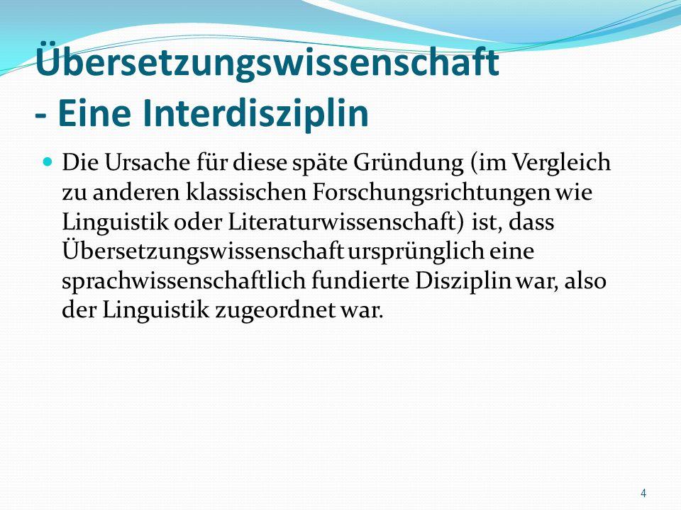 Übersetzungswissenschaft - Eine Interdisziplin Die Ursache für diese späte Gründung (im Vergleich zu anderen klassischen Forschungsrichtungen wie Ling