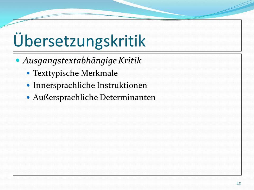 Übersetzungskritik Ausgangstextabhängige Kritik Texttypische Merkmale Innersprachliche Instruktionen Außersprachliche Determinanten 40