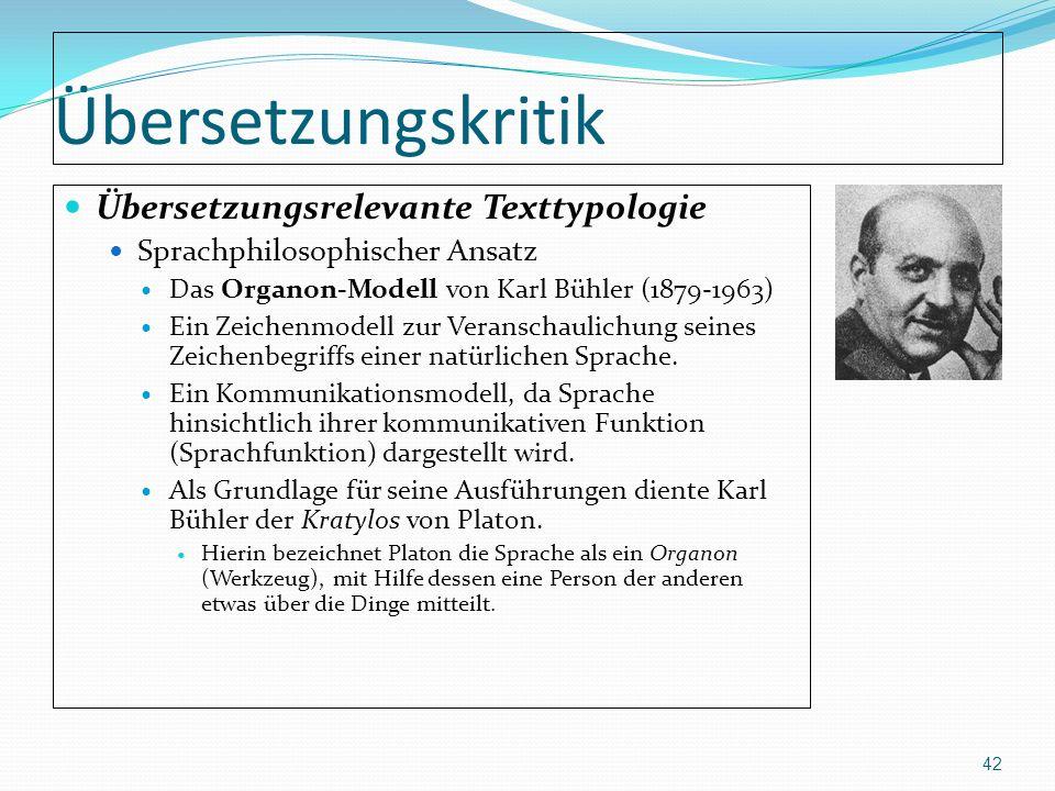 Übersetzungskritik Übersetzungsrelevante Texttypologie Sprachphilosophischer Ansatz Das Organon-Modell von Karl Bühler (1879-1963) Ein Zeichenmodell z