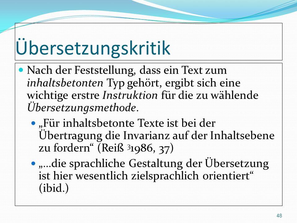 Übersetzungskritik Nach der Feststellung, dass ein Text zum inhaltsbetonten Typ gehört, ergibt sich eine wichtige erstre Instruktion für die zu wählen