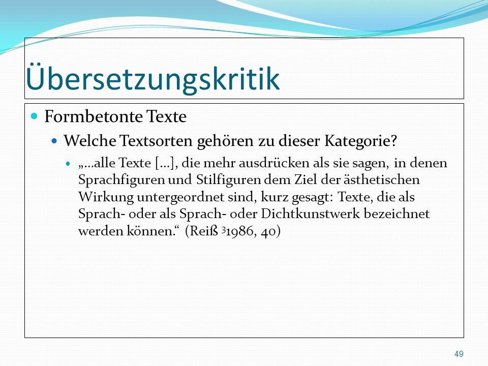 Übersetzungskritik Formbetonte Texte Welche Textsorten gehören zu dieser Kategorie? …alle Texte […], die mehr ausdrücken als sie sagen, in denen Sprac