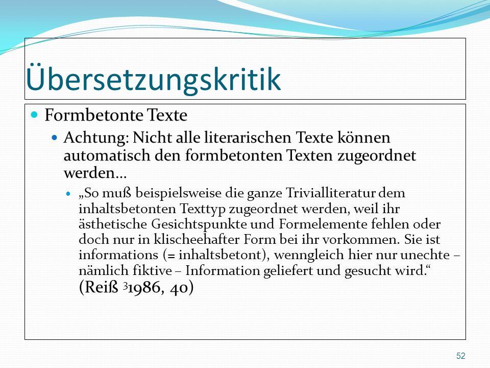 Übersetzungskritik Formbetonte Texte Achtung: Nicht alle literarischen Texte können automatisch den formbetonten Texten zugeordnet werden… So muß beis