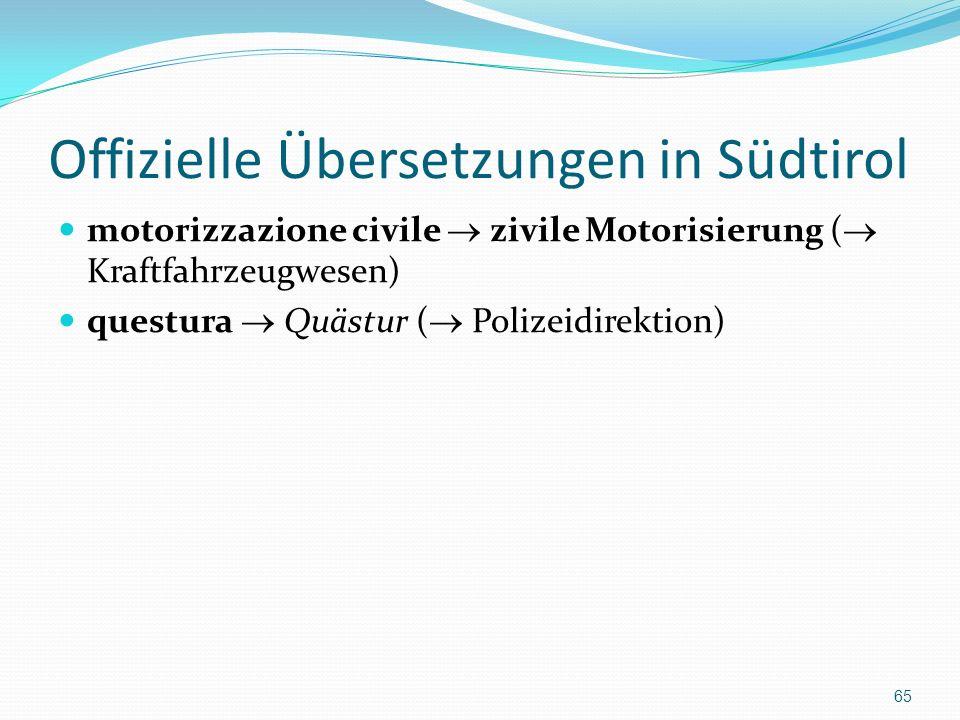 Offizielle Übersetzungen in Südtirol motorizzazione civile zivile Motorisierung ( Kraftfahrzeugwesen) questura Quästur ( Polizeidirektion) 65