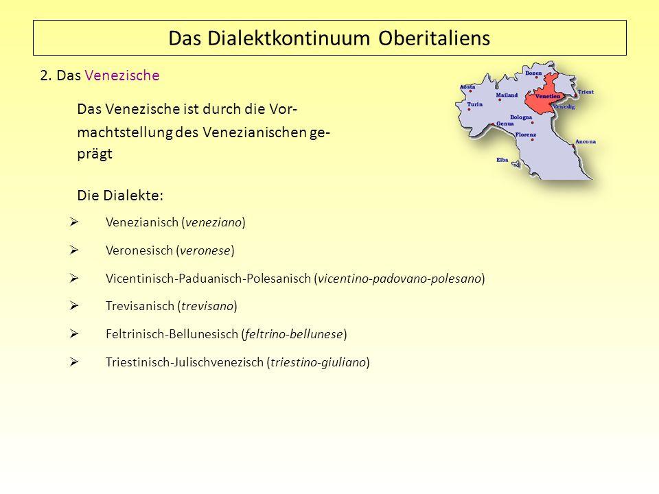 Das Dialektkontinuum Oberitaliens 2. Das Venezische Das Venezische ist durch die Vor- machtstellung des Venezianischen ge- prägt Die Dialekte: Venezia