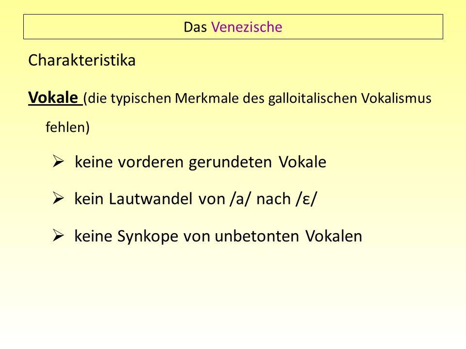 Das Venezische Charakteristika Vokale (die typischen Merkmale des galloitalischen Vokalismus fehlen) keine vorderen gerundeten Vokale kein Lautwandel