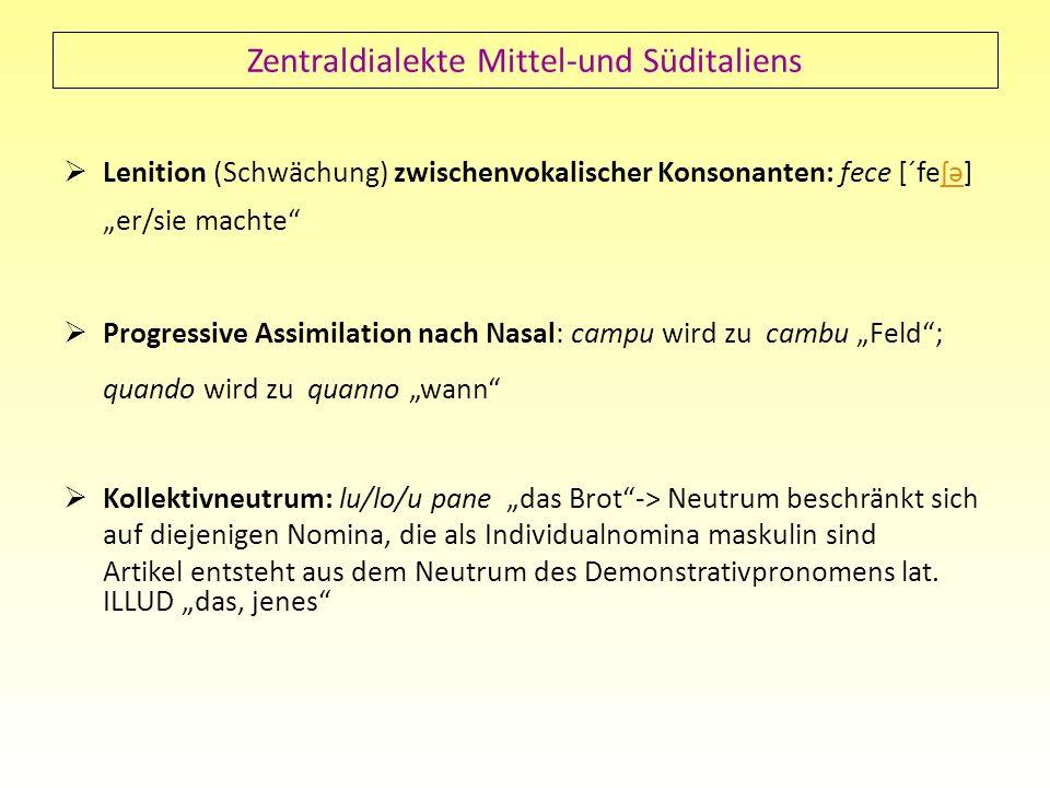 Zentraldialekte Mittel-und Süditaliens Lenition (Schwächung) zwischenvokalischer Konsonanten: fece [´feʃə] er/sie machteʃə Progressive Assimilation na