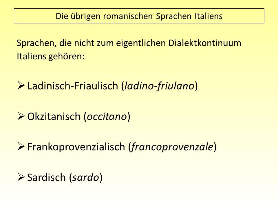 Sprachen, die nicht zum eigentlichen Dialektkontinuum Italiens gehören: Ladinisch-Friaulisch (ladino-friulano) Okzitanisch (occitano) Frankoprovenzial