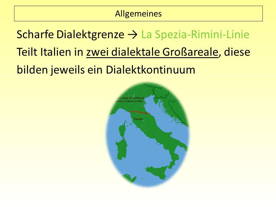 Scharfe Dialektgrenze La Spezia-Rimini-Linie Teilt Italien in zwei dialektale Großareale, diese bilden jeweils ein Dialektkontinuum