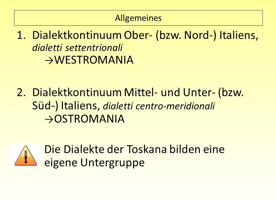 Allgemeines 1.Dialektkontinuum Ober- (bzw. Nord-) Italiens, dialetti settentrionali WESTROMANIA 2.Dialektkontinuum Mittel- und Unter- (bzw. Süd-) Ital