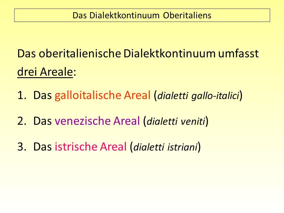 Das oberitalienische Dialektkontinuum umfasst drei Areale: 1.Das galloitalische Areal ( dialetti gallo-italici ) 2.Das venezische Areal ( dialetti ven