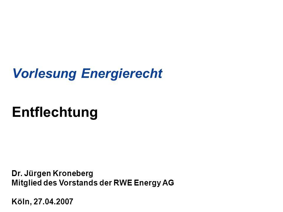 2 RWE AG (Group Center) Vorlesung Energierecht – Entflechtung Die RWE Energy-Gruppe im RWE Konzern RWE Trading RWE Gas Midstream RWE Systems RWE Energy Regionale Energie- gesellschaften Key Account, Contracting Transport- netze Strom/Gas Gasspeicher RWE Power Stromerzeugung Vertrieb npower Erneuerbare Energien npower RWE npower Stromerzeugung RWE Dea Aufschluss und Gewinnung Gas & Öl
