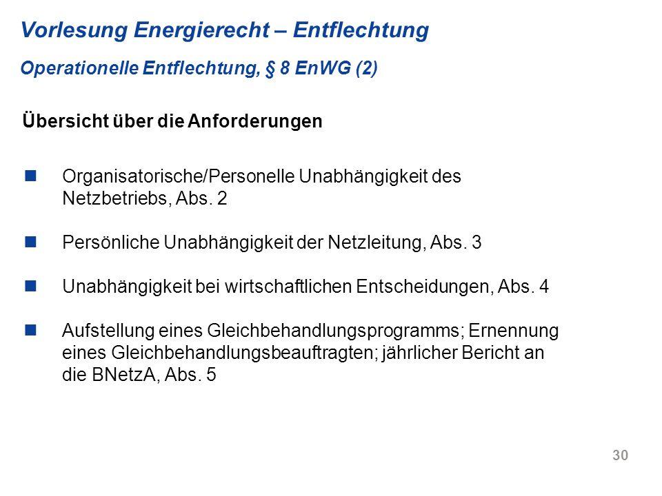 30 Vorlesung Energierecht – Entflechtung Operationelle Entflechtung, § 8 EnWG (2) Organisatorische/Personelle Unabhängigkeit des Netzbetriebs, Abs. 2