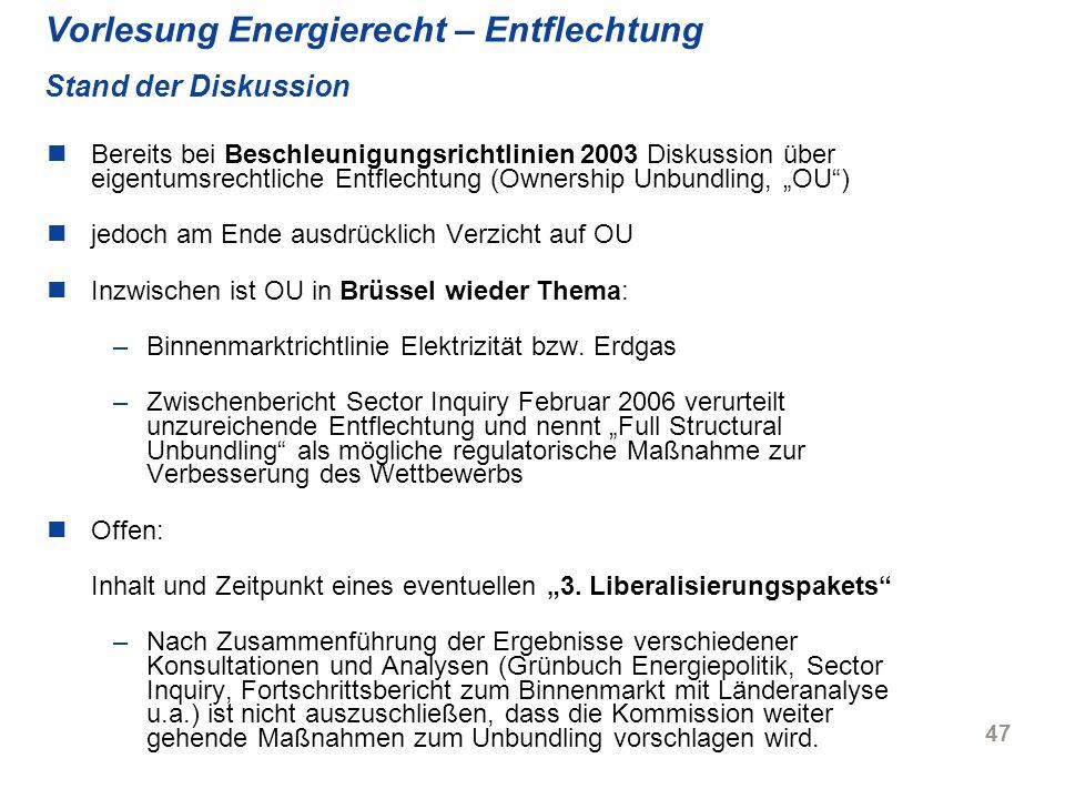 47 Vorlesung Energierecht – Entflechtung Stand der Diskussion Bereits bei Beschleunigungsrichtlinien 2003 Diskussion über eigentumsrechtliche Entflech