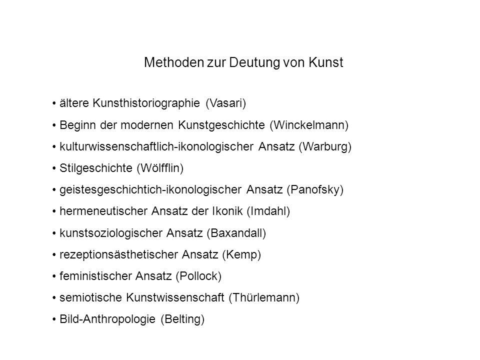 Methoden zur Deutung von Kunst ältere Kunsthistoriographie (Vasari) Beginn der modernen Kunstgeschichte (Winckelmann) kulturwissenschaftlich-ikonologi
