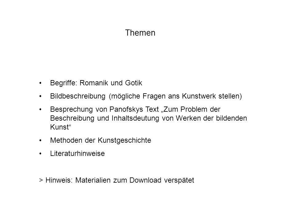 Themen Begriffe: Romanik und Gotik Bildbeschreibung (mögliche Fragen ans Kunstwerk stellen) Besprechung von Panofskys Text Zum Problem der Beschreibun