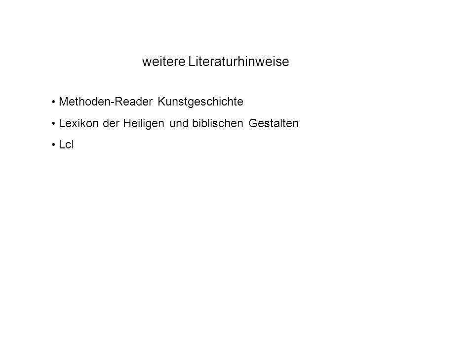 weitere Literaturhinweise Methoden-Reader Kunstgeschichte Lexikon der Heiligen und biblischen Gestalten LcI