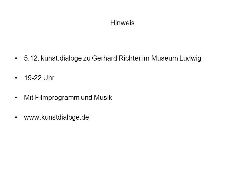 Hinweis 5.12. kunst:dialoge zu Gerhard Richter im Museum Ludwig 19-22 Uhr Mit Filmprogramm und Musik www.kunstdialoge.de