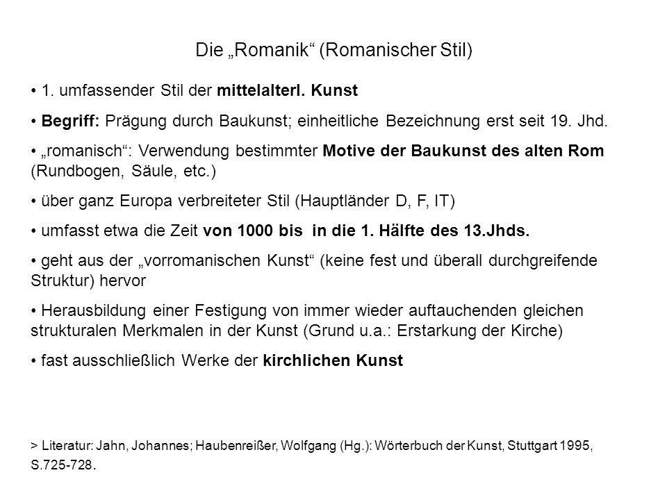 Die Romanik (Romanischer Stil) 1. umfassender Stil der mittelalterl. Kunst Begriff: Prägung durch Baukunst; einheitliche Bezeichnung erst seit 19. Jhd