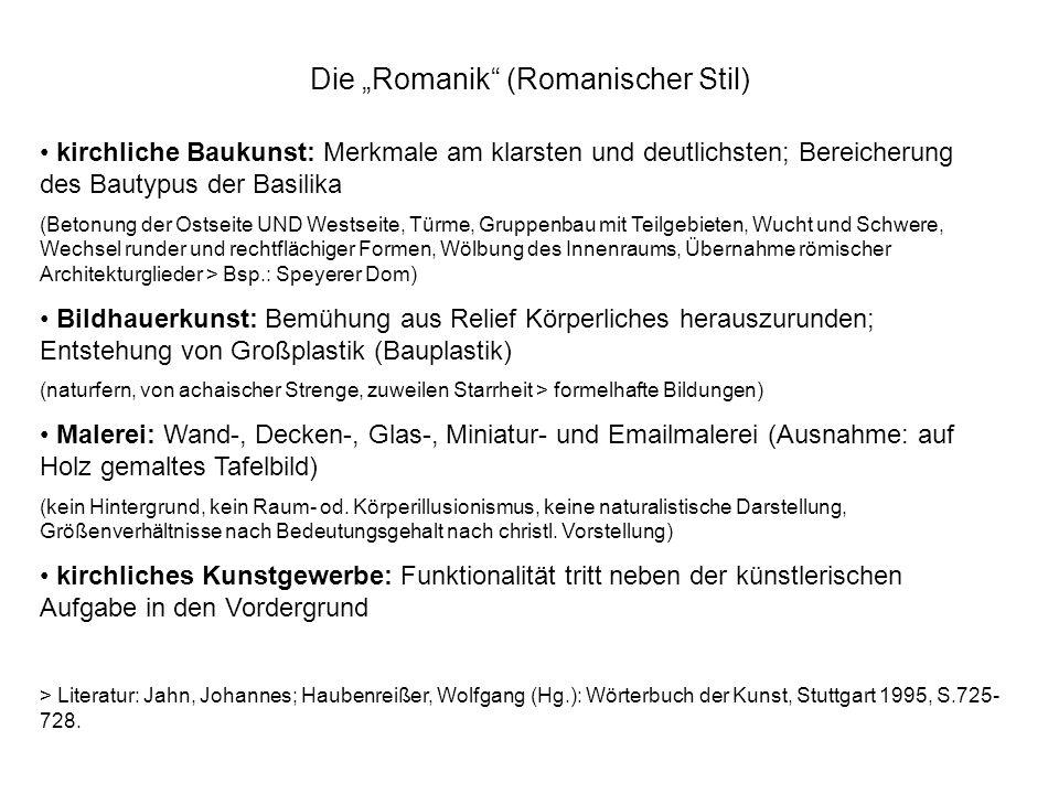 Die Romanik (Romanischer Stil) kirchliche Baukunst: Merkmale am klarsten und deutlichsten; Bereicherung des Bautypus der Basilika (Betonung der Ostsei