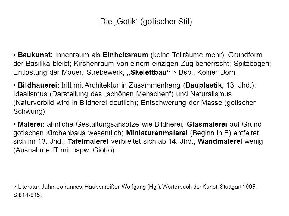 Die Gotik (gotischer Stil) Baukunst: Innenraum als Einheitsraum (keine Teilräume mehr); Grundform der Basilika bleibt; Kirchenraum von einem einzigen