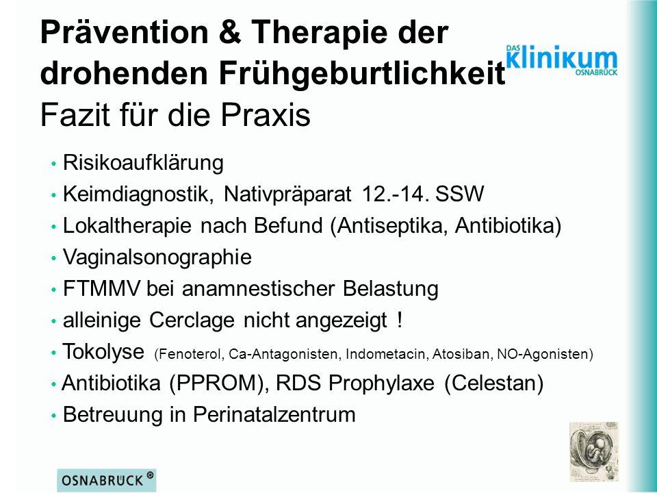 Prävention & Therapie der drohenden Frühgeburtlichkeit Fazit für die Praxis Risikoaufklärung Keimdiagnostik, Nativpräparat 12.-14. SSW Lokaltherapie n