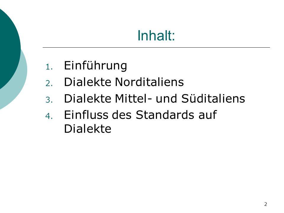 2 Inhalt: 1. Einführung 2. Dialekte Norditaliens 3. Dialekte Mittel- und Süditaliens 4. Einfluss des Standards auf Dialekte