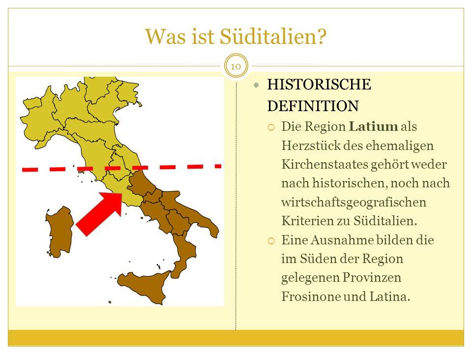 Was ist Süditalien? HISTORISCHE DEFINITION Die Region Latium als Herzstück des ehemaligen Kirchenstaates gehört weder nach historischen, noch nach wir
