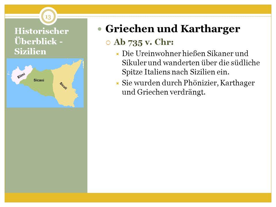Historischer Überblick - Sizilien Griechen und Kartharger Ab 735 v. Chr: Die Ureinwohner hießen Sikaner und Sikuler und wanderten über die südliche Sp