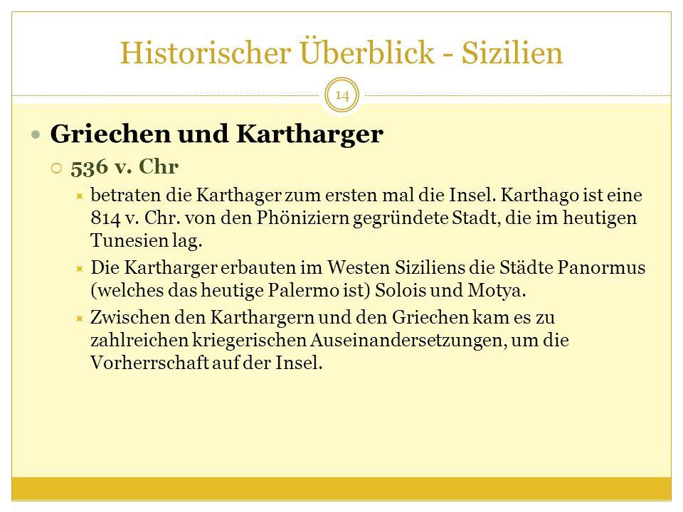 Historischer Überblick - Sizilien Griechen und Kartharger 536 v. Chr betraten die Karthager zum ersten mal die Insel. Karthago ist eine 814 v. Chr. vo