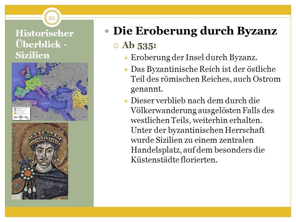 Historischer Überblick - Sizilien Die Eroberung durch Byzanz Ab 535: Eroberung der Insel durch Byzanz. Das Byzantinische Reich ist der östliche Teil d