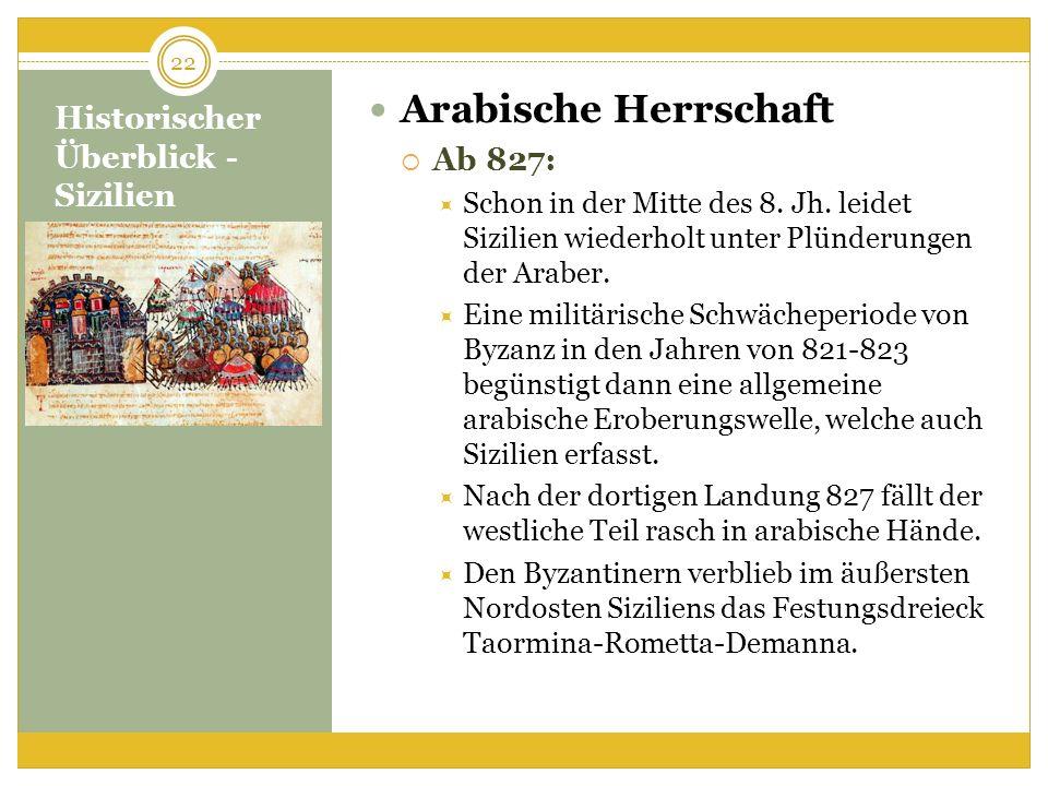 Historischer Überblick - Sizilien Arabische Herrschaft Ab 827: Schon in der Mitte des 8. Jh. leidet Sizilien wiederholt unter Plünderungen der Araber.