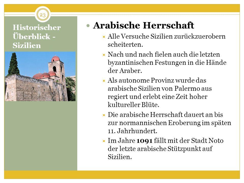 Historischer Überblick - Sizilien Arabische Herrschaft Alle Versuche Sizilien zurückzuerobern scheiterten.
