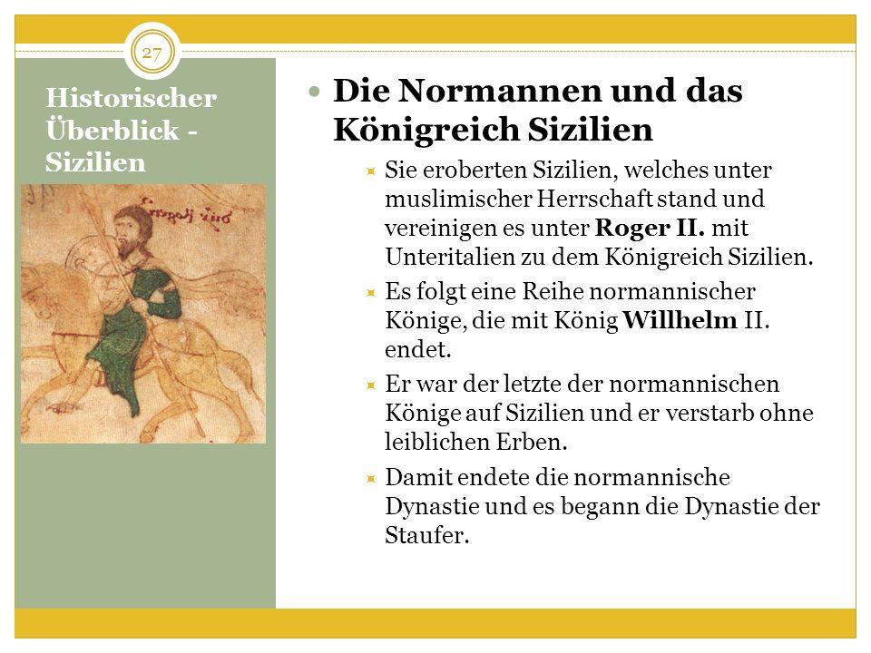 Historischer Überblick - Sizilien Die Normannen und das Königreich Sizilien Sie eroberten Sizilien, welches unter muslimischer Herrschaft stand und vereinigen es unter Roger II.