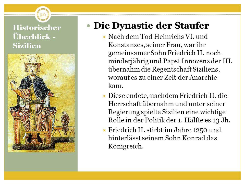 Historischer Überblick - Sizilien Die Dynastie der Staufer Nach dem Tod Heinrichs VI. und Konstanzes, seiner Frau, war ihr gemeinsamer Sohn Friedrich