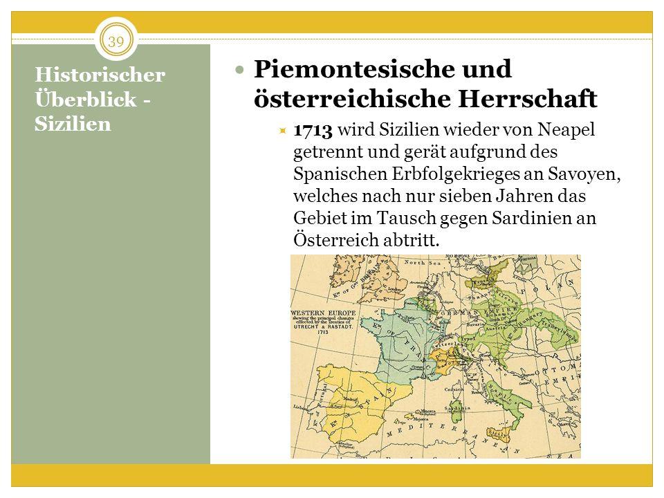 Historischer Überblick - Sizilien Piemontesische und österreichische Herrschaft 1713 wird Sizilien wieder von Neapel getrennt und gerät aufgrund des S
