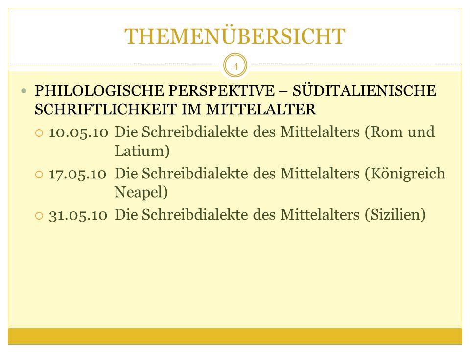 THEMENÜBERSICHT PHILOLOGISCHE PERSPEKTIVE – SÜDITALIENISCHE SCHRIFTLICHKEIT IM MITTELALTER 10.05.10Die Schreibdialekte des Mittelalters (Rom und Latiu
