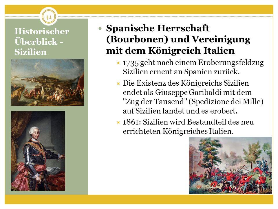 Historischer Überblick - Sizilien Spanische Herrschaft (Bourbonen) und Vereinigung mit dem Königreich Italien 1735 geht nach einem Eroberungsfeldzug Sizilien erneut an Spanien zurück.