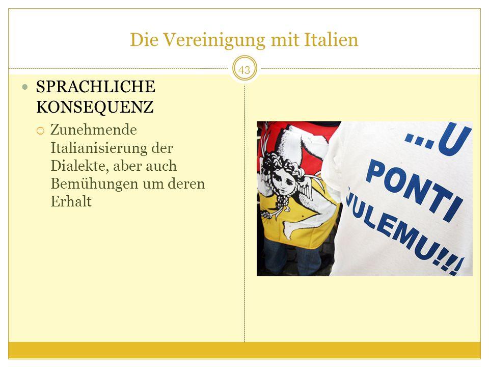 Die Vereinigung mit Italien SPRACHLICHE KONSEQUENZ Zunehmende Italianisierung der Dialekte, aber auch Bemühungen um deren Erhalt 43