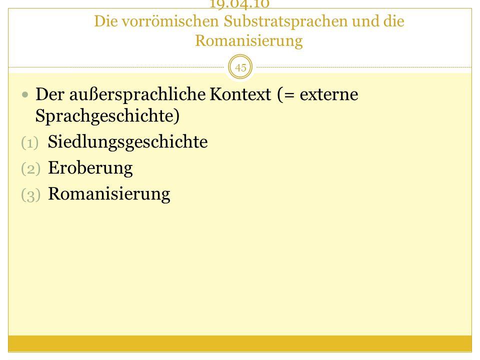 19.04.10 Die vorrömischen Substratsprachen und die Romanisierung Der außersprachliche Kontext (= externe Sprachgeschichte) (1) Siedlungsgeschichte (2)