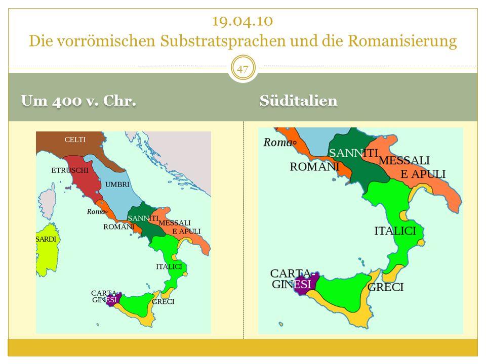 Um 400 v. Chr. Süditalien 19.04.10 Die vorrömischen Substratsprachen und die Romanisierung 47