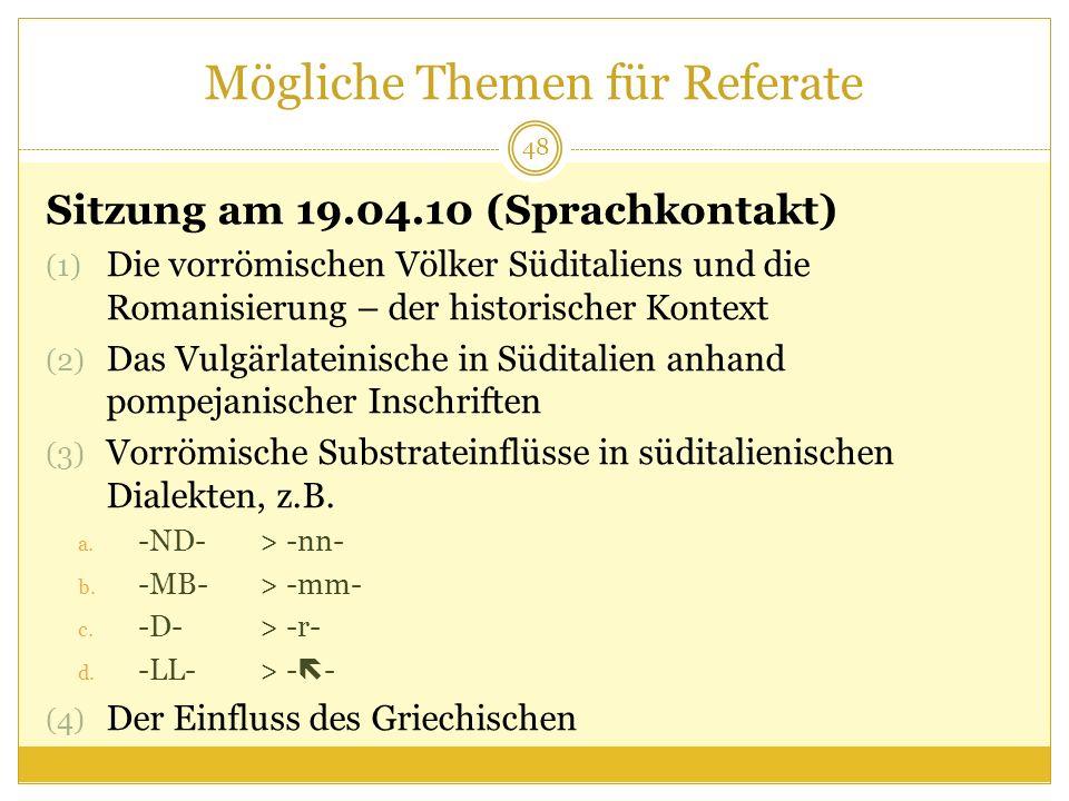 Mögliche Themen für Referate Sitzung am 19.04.10 (Sprachkontakt) (1) Die vorrömischen Völker Süditaliens und die Romanisierung – der historischer Kont