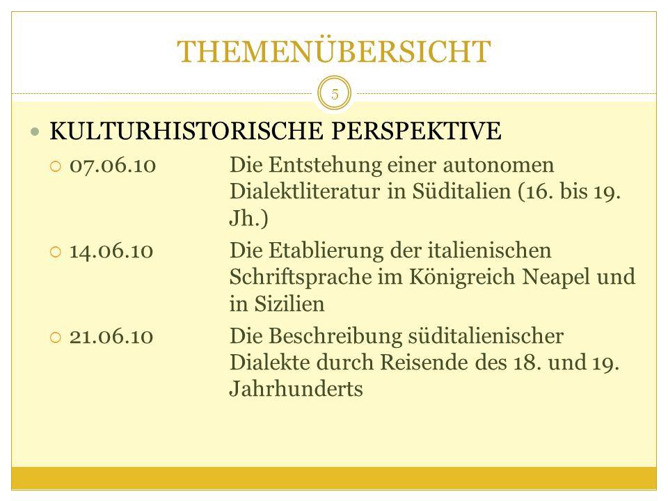THEMENÜBERSICHT KULTURHISTORISCHE PERSPEKTIVE 07.06.10Die Entstehung einer autonomen Dialektliteratur in Süditalien (16. bis 19. Jh.) 14.06.10Die Etab