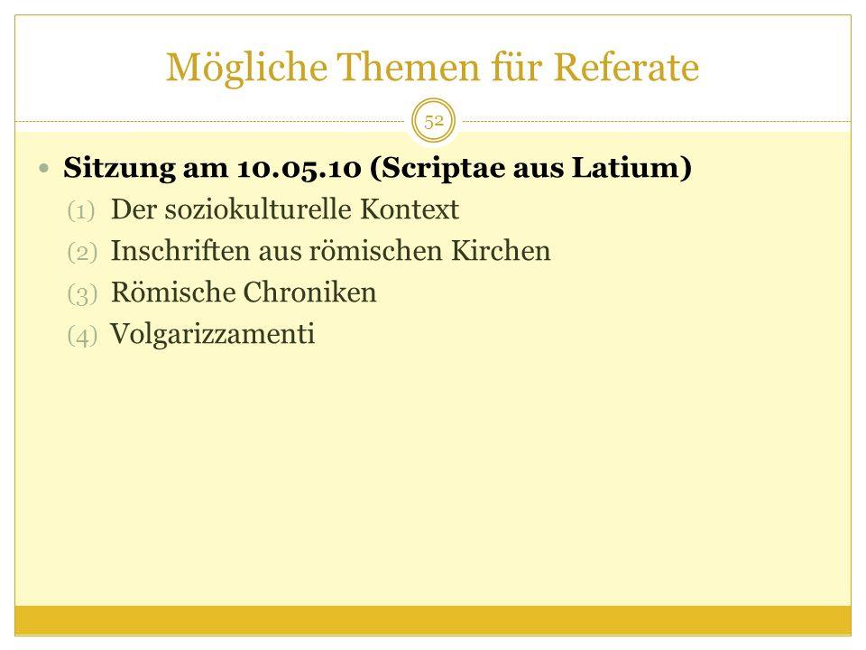 Mögliche Themen für Referate Sitzung am 10.05.10 (Scriptae aus Latium) (1) Der soziokulturelle Kontext (2) Inschriften aus römischen Kirchen (3) Römische Chroniken (4) Volgarizzamenti 52