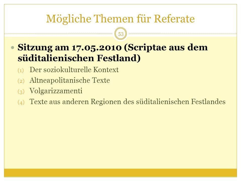 Mögliche Themen für Referate Sitzung am 17.05.2010 (Scriptae aus dem süditalienischen Festland) (1) Der soziokulturelle Kontext (2) Altneapolitanische
