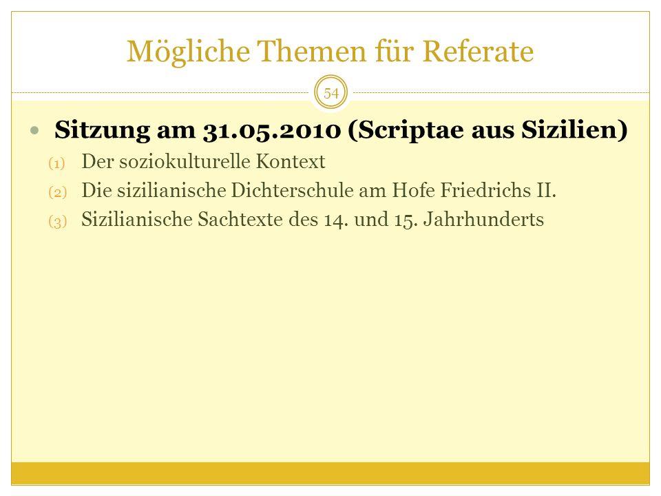 Mögliche Themen für Referate Sitzung am 31.05.2010 (Scriptae aus Sizilien) (1) Der soziokulturelle Kontext (2) Die sizilianische Dichterschule am Hofe